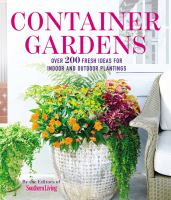 Container gardens : over 200 fresh ideas for indoor and outdoor plantings