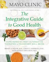 The integrative guide to good health : home remedies meet alternative therapies to transform well-being