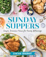 Sunday suppers : simple, delicious menus for family gatherings