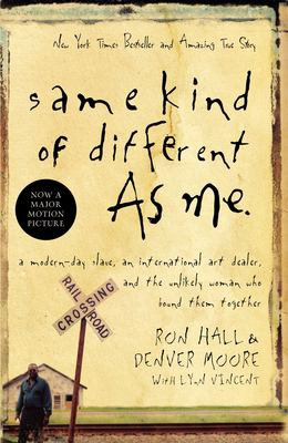 Same Kind of Different as Me: A Modern-Day Slave, An International Art Dealer, and the Unlikely Woman Who Bound Them Together book jacket