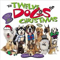 The Twelve Dogs of Christmas / �cby Emma Kragen ; Photography by Donald Fuller ; Illustration & Design by Sharon Collins & Kelly Ann Moore.   by Sharon Collins & Kelly Ann Moore