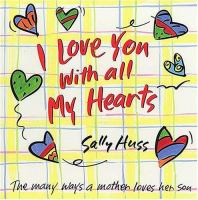 I Love You With All My Hearts :the Many Ways A Mother Loves Her Son