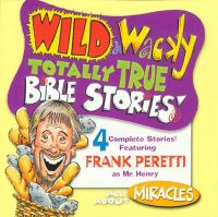Wild & Wacky Totally True Bible Stories