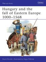 Hungary and the Fall of Eastern Europe, 1000-1568