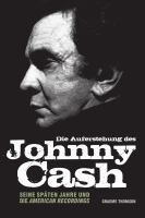 Die Auferstehung des Johnny Cash - Seine späten Jahre und die American Recordings
