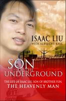 Son of the underground : the story of Isaac Liu, son of 'the heavenly man'