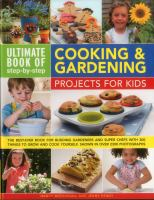 The Ultimate Book of Step-by-step Cooking & Gardening Projects for Kids