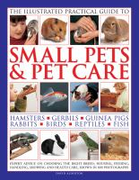 The Illustrated Practical Guide to Small Pets & Petcare