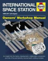 International Space Station 1998-2011 (all stages) : an insight into the history, development, collaboration, production and role of the permanently manned earth-orbiting complex