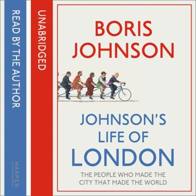 Johnson's life of London [sound recording] / by Boris Johnson ; read by the author.