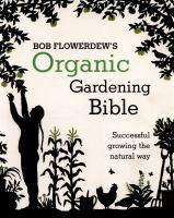 Bob Flowerdew's Organic Gardening Bible