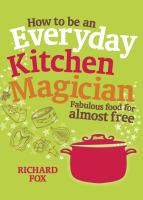 How to Be An Everyday Kitchen Magician