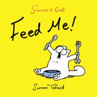 Feed Me! A Simon's Cat Book