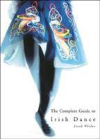Complete Guide to Irish Dance