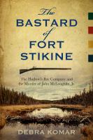 The bastard of Fort Stikine : the Hudson's Bay Company and the murder of John McLoughlin Jr.