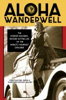 Aloha Wanderwell : the border-smashing, record-setting life of the world's youngest explorer