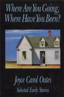 Where are you going, where have you been? : selected early stories
