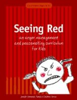 Seeing Red : An Anger Management and Peacemaking Curriculum for Kids : A Resource for Teachers, Social Workers, and Youth Leaders