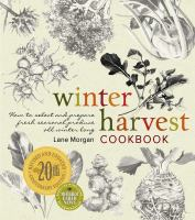 Winter harvest cookbook : how to select and prepare fresh seasonal produce all winter long