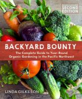 Backyard Bounty - 2nd Edition : The Complete Guide to Year-Round Organic Gardening in the Pacific Northwest