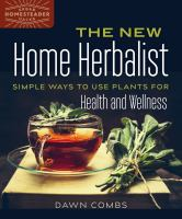New Home Herbalist : Simple Ways To Use Plants For Health And Wellness