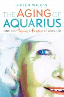 Aging of Aquarius: Igniting Passion and Purpose as An Elder