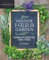 Your indoor herb garden : growing and harvesting herbs at home