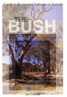 The Bush : A Guide To The Vegetated Landscapes Of Australia