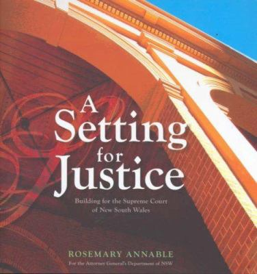A setting for justice : building for the Supreme Court of New South Wales / Rosemary Annable.