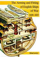 The Arming and Fitting of English Ships of War, 1600-1815