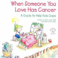 When Someone You Love Has Cancer; Guide To Help Kids Cope