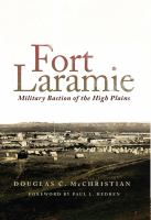 Fort Laramie: Military Bastion of the High Plains