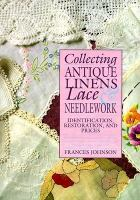 Collecting Antique Linens, Lace & Needlework