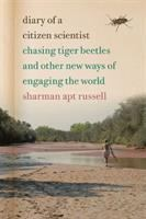 Diary of a citizen scientist : chasing tiger beetles and other new ways of engaging the world