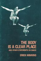 The Body Is A Clear Place and Other Statements on Dance