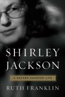Shirley Jackson: A Rather Haunted Life, by Ruth Franklin