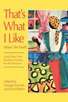 That's What I Like (about the South), and Other New Southern Stories for the Nineties