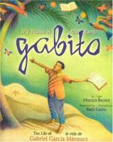 My Name Is Gabito : the Life of Gabriel Garcia Marquez