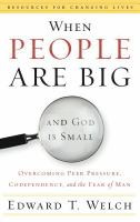 When people are big and God is small : overcoming peer pressure, codependency, and the fear of man