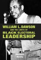 William L. Dawson and the Limits of Black Electoral Leadership