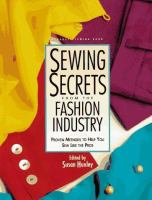 Sewing Secrets From The Fashion Industry : Proven Methods To Help You Sew Like The Pros