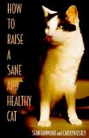 How to Raise A Sane and Healthy Cat