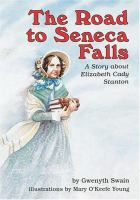 The Road To Seneca Falls : A Story About Elizabeth Cady Stanton / By Gwenyth Swain ; Illustrations By Mary O'Keefe Young