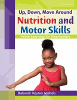 UP, DOWN, MOVE AROUND--NUTRITION AND MOTOR SKILLS