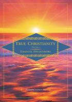 True Christianity, Containing A Comprehensive Theology of the New Church That Was Predicted by the Lord in Daniel 7:13-14 and Revelation 21:1, 2