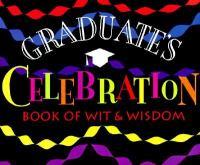 The Graduate's Celebration Book of Wit & Wisdom