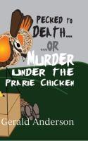 Pecked to Death, Or, Murder Under the Prairie Chicken