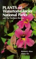 Plants of Waterton-Glacier National Parks, and the Northern Rockies