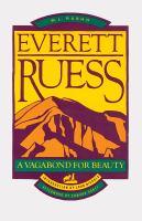 Everett Ruess, A Vagabond for Beauty
