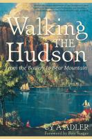 Walking the Hudson : from the Battery to Bear Mountain : the first guide to walking the first 56 miles of the proposed Hudson River Shore Trail